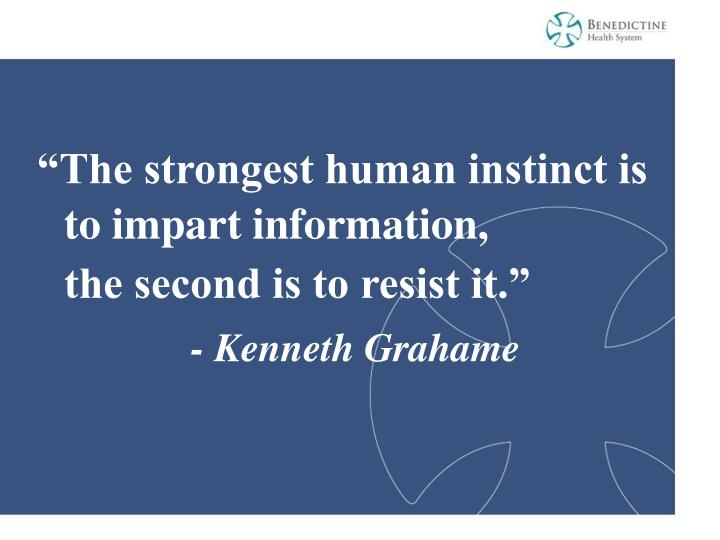 """The strongest human instinct is to impart information,"