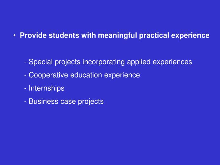 Provide students with meaningful practical experience