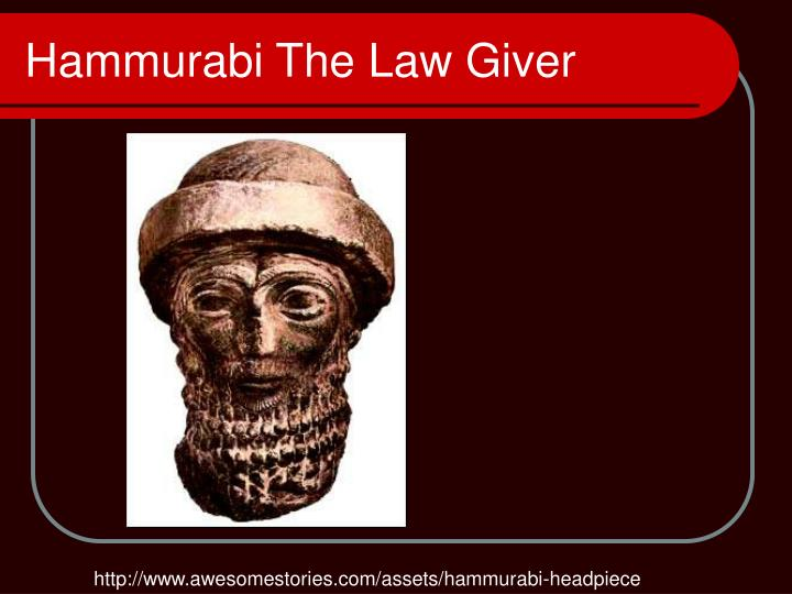 hammurabi the law giver The origin and etymology of hammurabi's name are somewhat puzzling, for this  name  the work of the hebrew lawgiver consisted in codifying these ancient.