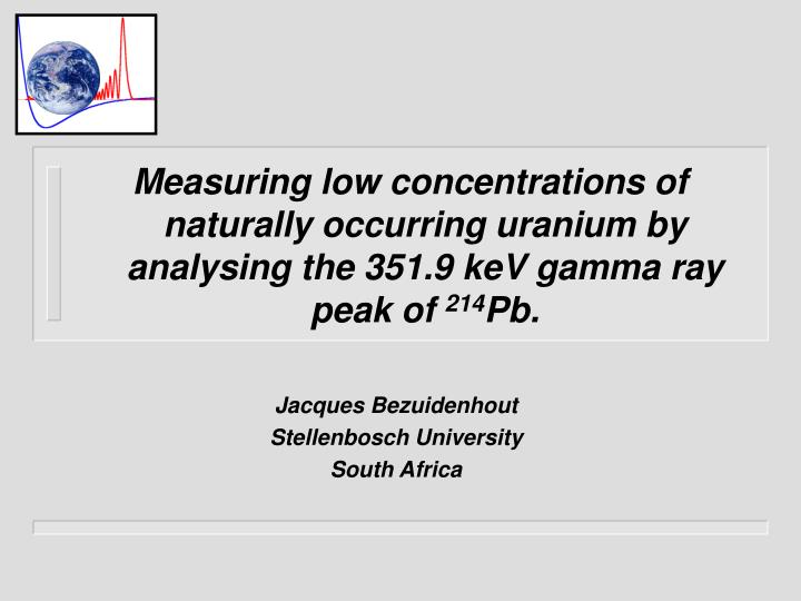 Measuring low concentrations of naturally occurring uranium by analysing the 351.9 keV gamma ray pea...
