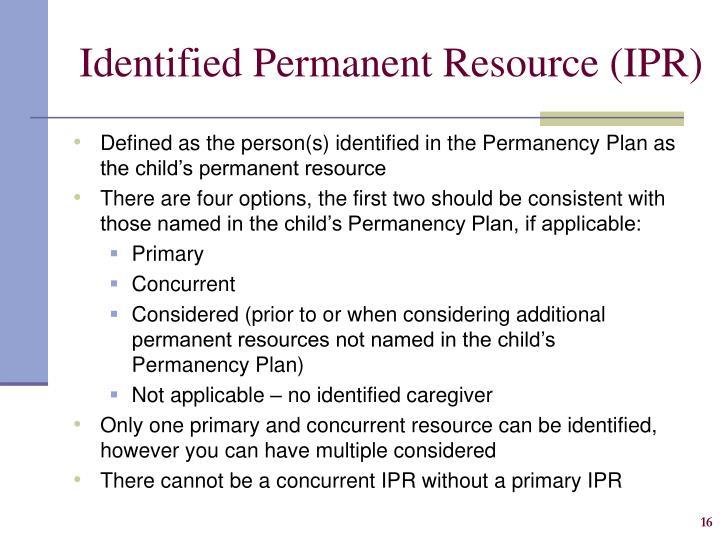 Identified Permanent Resource (IPR)