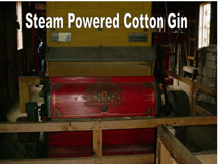 Steam Powered Cotton Gin
