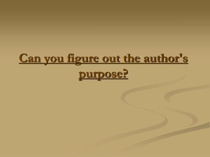 Can you figure out the author's purpose?
