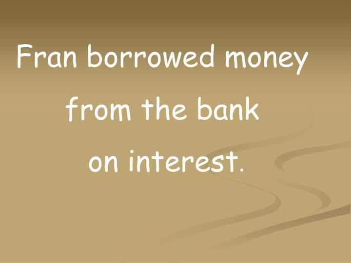 Fran borrowed money