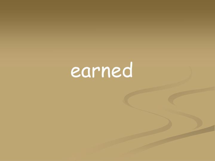 earned
