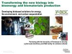 transforming the new biology into bioenergy and biomaterials production