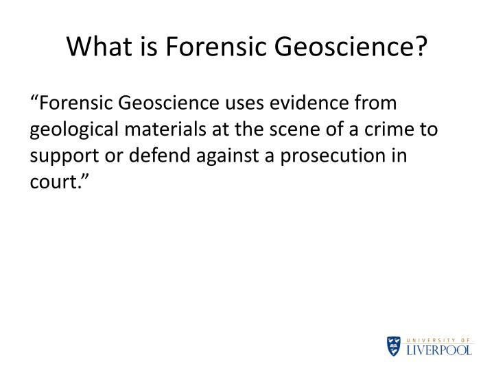 What is forensic geoscience