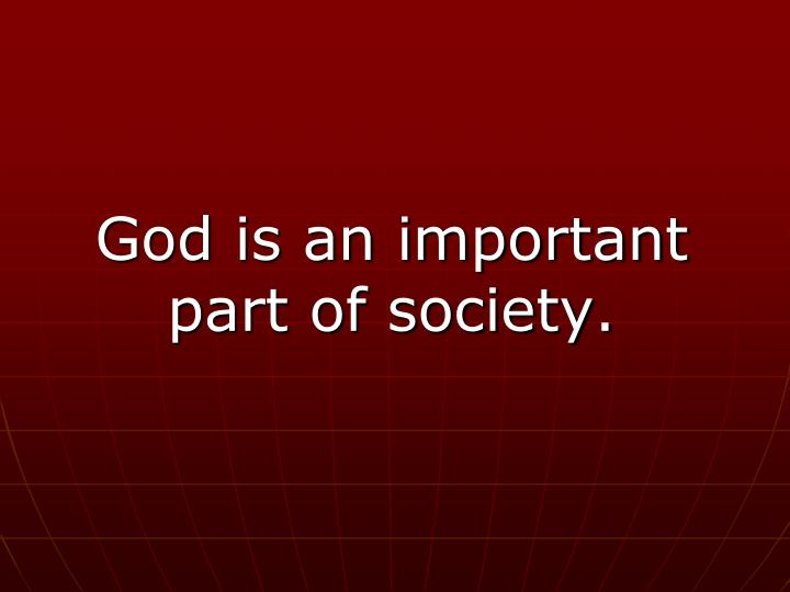 God is an important part of society.