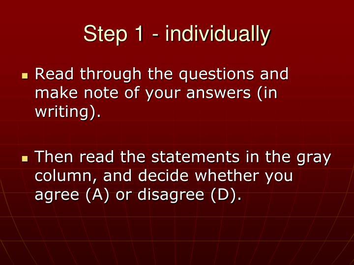 Step 1 - individually