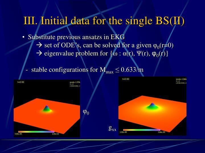 III. Initial data for the single BS(II)