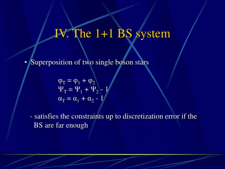 IV. The 1+1 BS system