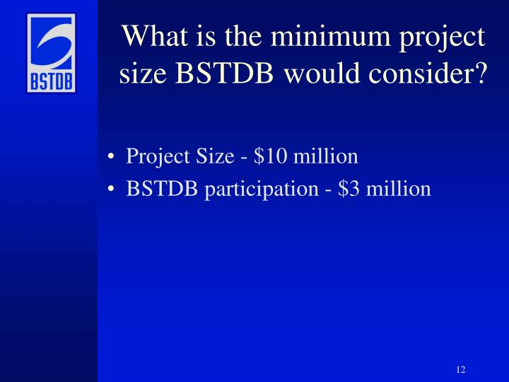 What is the minimum project size BSTDB would consider?
