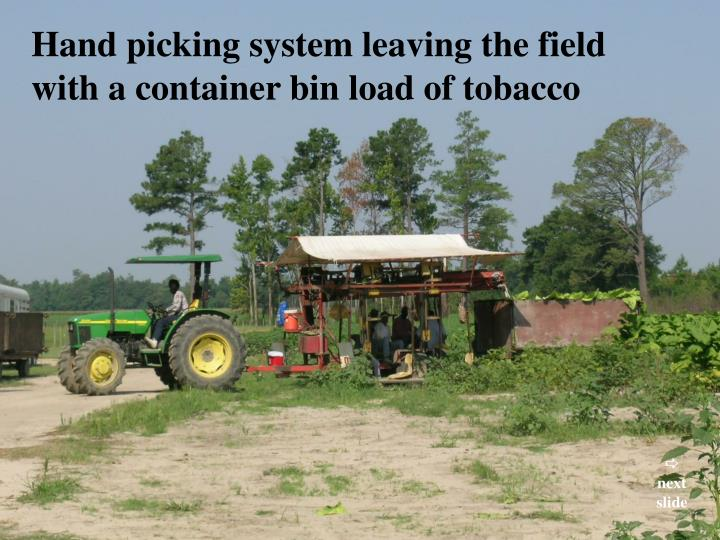 Hand picking system leaving the field
