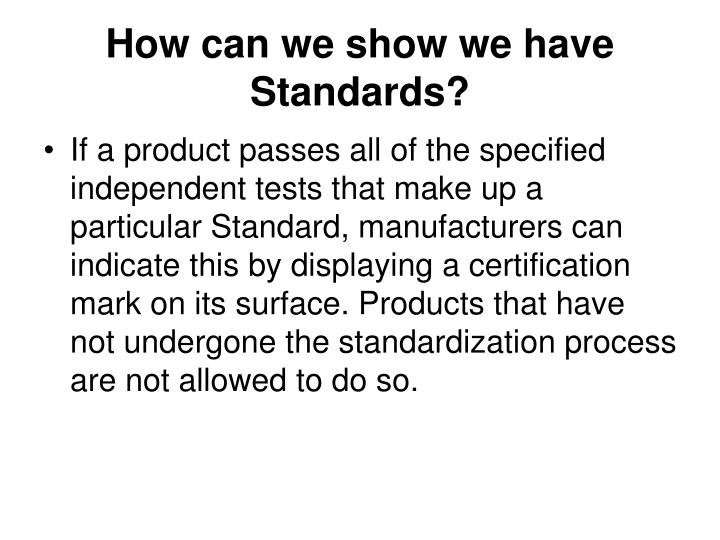 How can we show we have Standards?