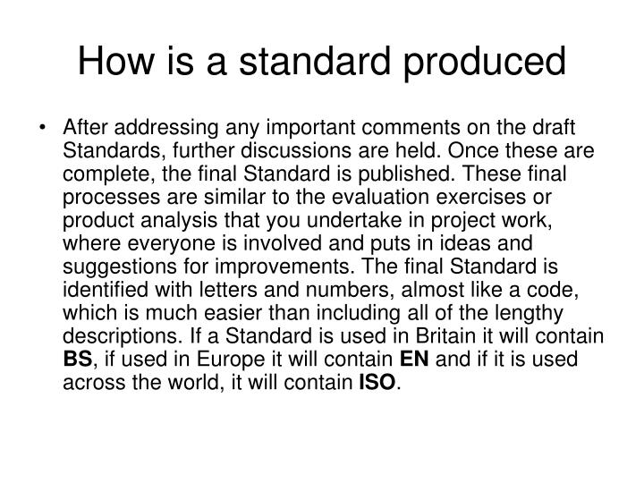 How is a standard produced