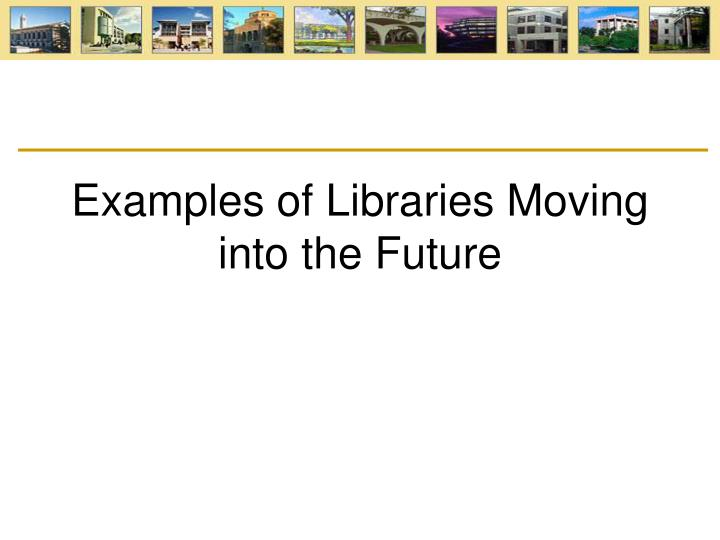 Examples of Libraries Moving into the Future