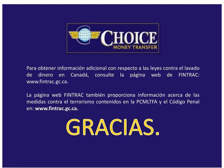 Para obtener información adicional con respecto a las leyes contra el lavado de dinero en Canadá, consulte la página web de FINTRAC: www.fintrac.gc.ca.