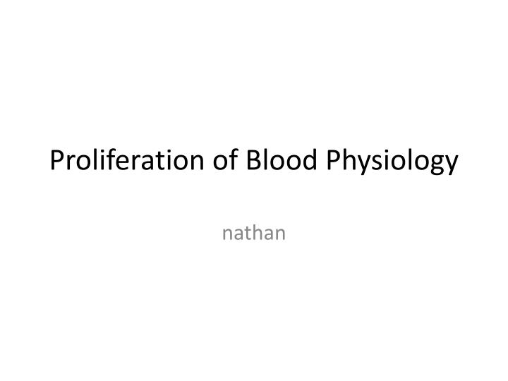 Proliferation of blood physiology