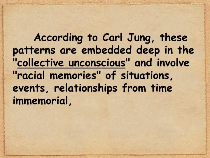 According to Carl Jung, these patterns are embedded deep in the ""