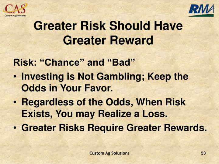 Greater Risk Should Have Greater Reward