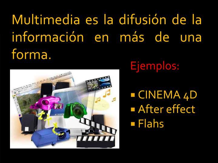 Multimedia es la difusin de la informacin en ms de una forma.