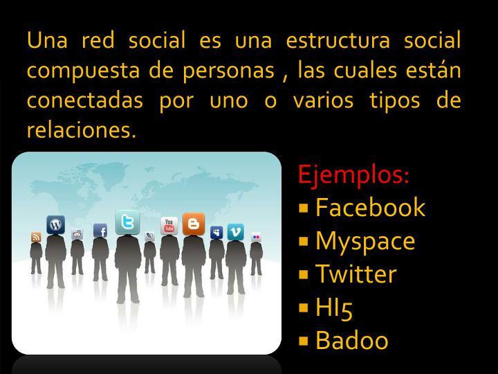 Una red social es una estructura social compuesta de personas , las cuales están conectadas por uno o varios tipos de