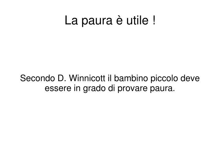 Secondo D. Winnicott il bambino piccolo deve essere in grado di provare paura.