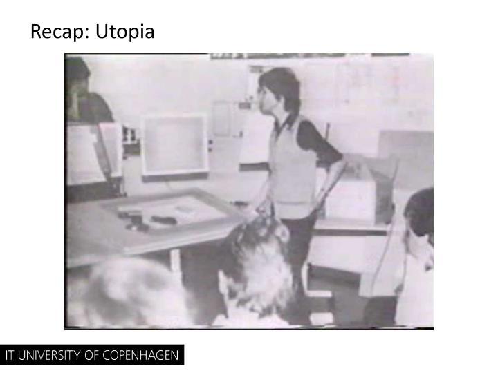 Recap: Utopia