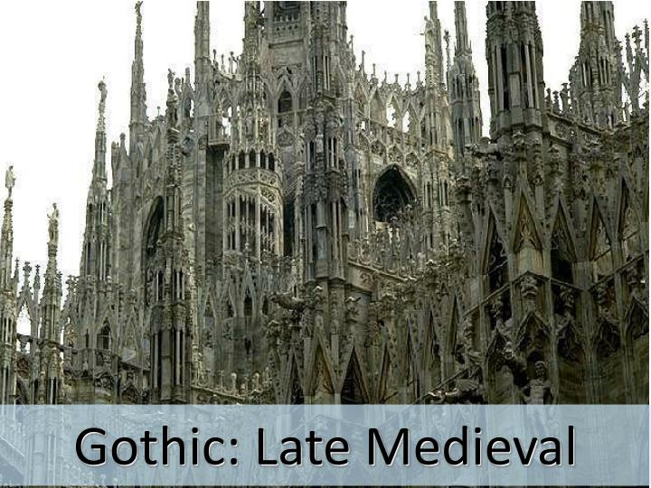 Gothic: Late Medieval