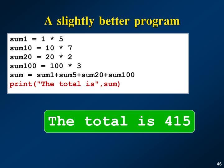 A slightly better program