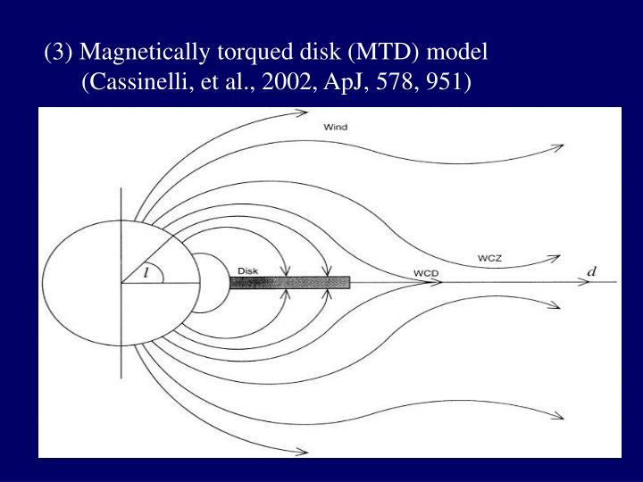 (3) Magnetically torqued disk (MTD) model