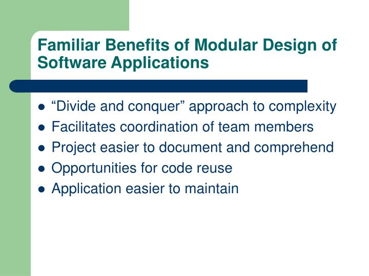 Familiar benefits of modular design of software applications