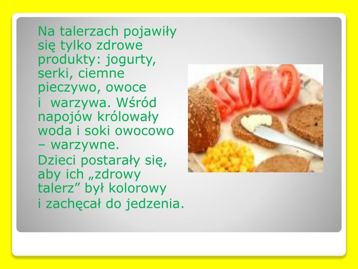 Na talerzach pojawiły się tylko zdrowe produkty: jogurty, serki, ciemne pieczywo, owoce