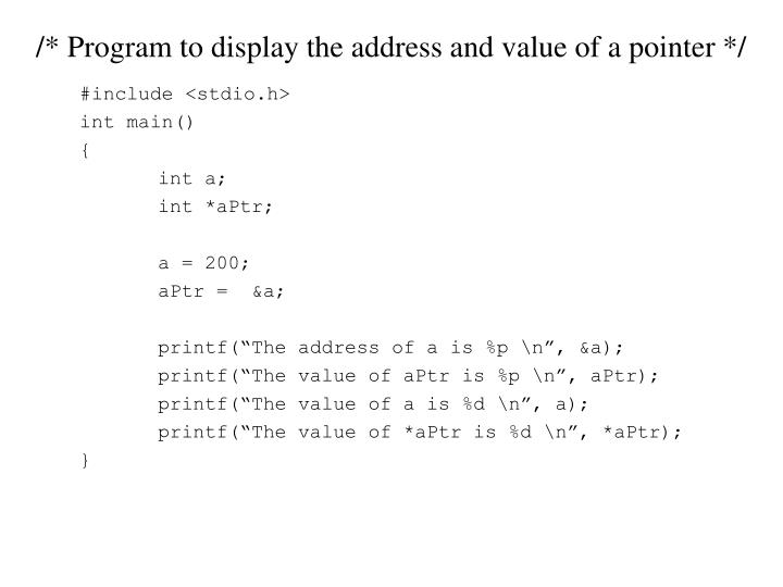 /* Program to display the address and value of a pointer */