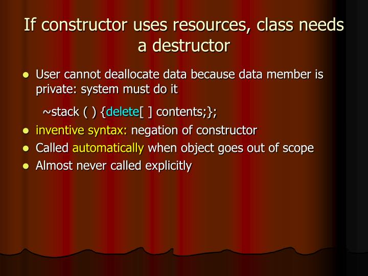 If constructor uses resources, class needs a destructor