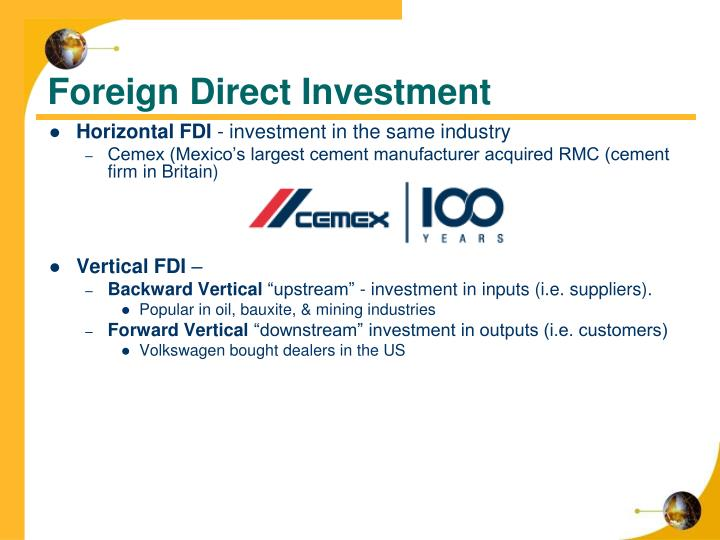 foreign direct investment by cemex Read the management focus on cemex, and then answer the following questions: a which theoretical explanation, or explanations, of fdi best explains cemex's fdi  by moving into other countries, and buying less adequate cement companies, they would be able to boost their foreign direct investment by a large amount b.