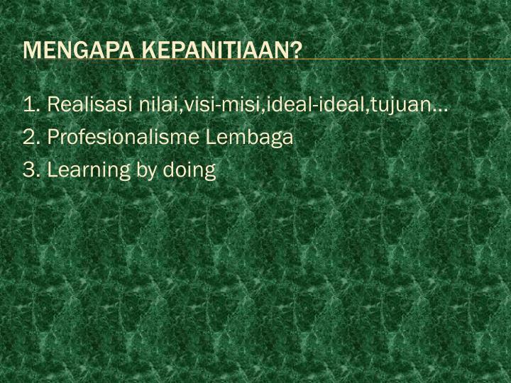 1. Realisasi nilai,visi-misi,ideal-ideal,tujuan…