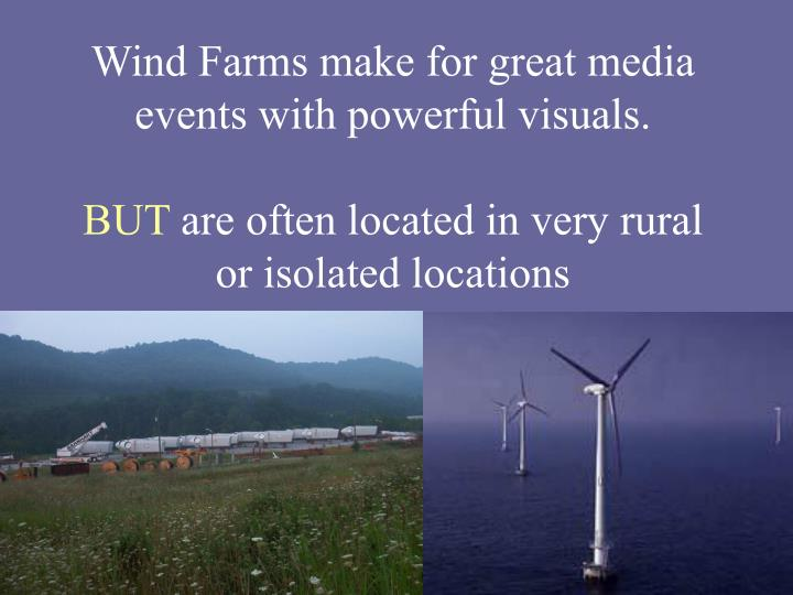 Wind Farms make for great media events with powerful visuals.