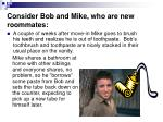 consider bob and mike who are new roommates