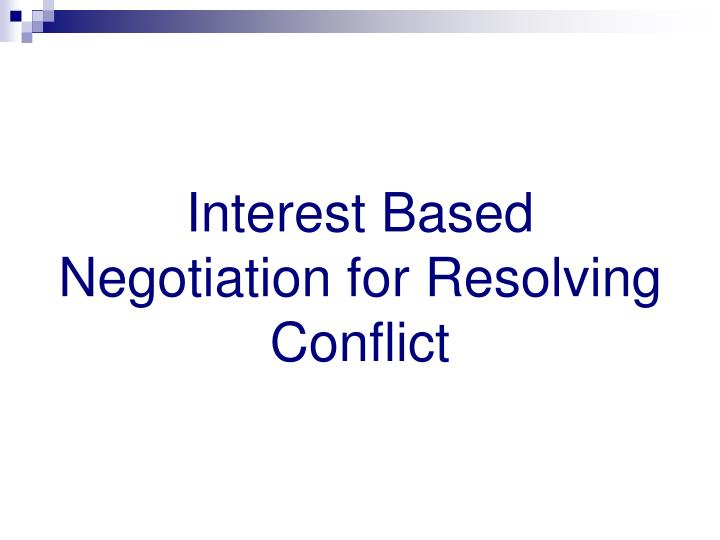Interest Based Negotiation for Resolving Conflict