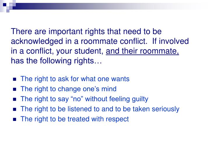There are important rights that need to be acknowledged in a roommate conflict.  If involved in a conflict, your student,