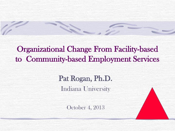 Organizational change from facility based to community based employment services