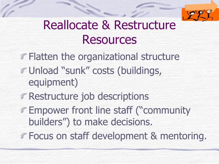 Reallocate & Restructure Resources