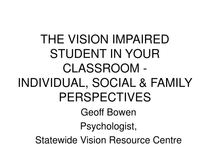 THE VISION IMPAIRED STUDENT IN YOUR CLASSROOM -