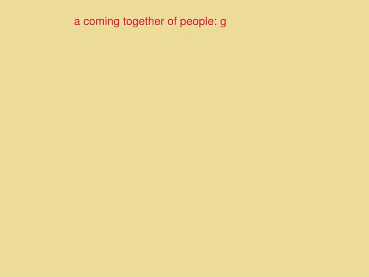 a coming together of people: g