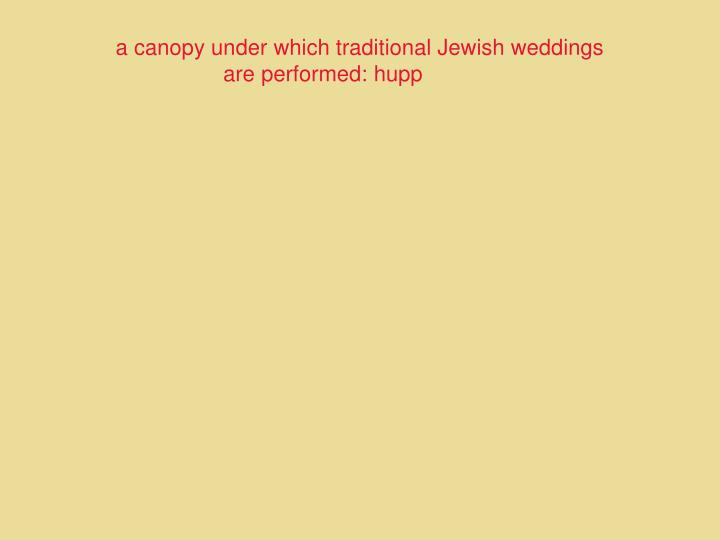 a canopy under which traditional Jewish weddings