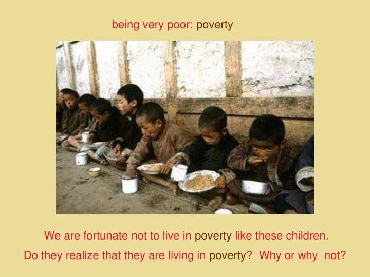 being very poor:
