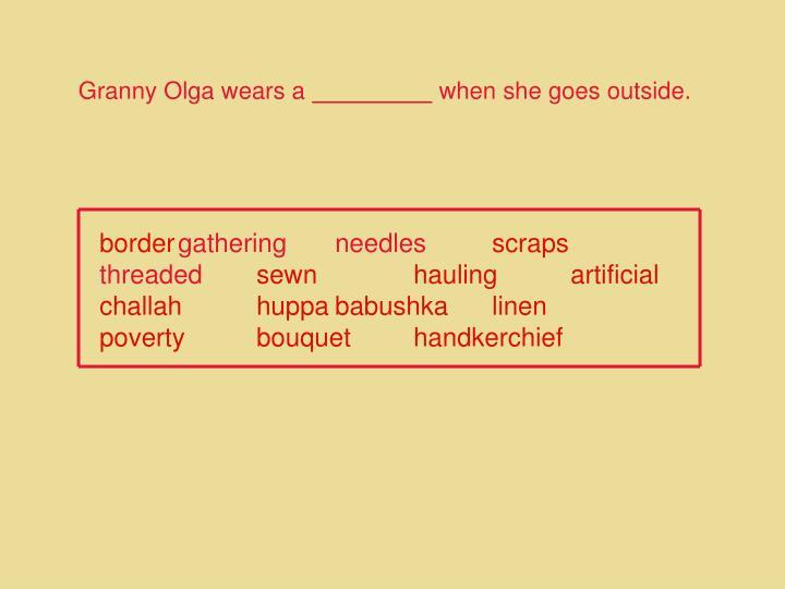 Granny Olga wears a
