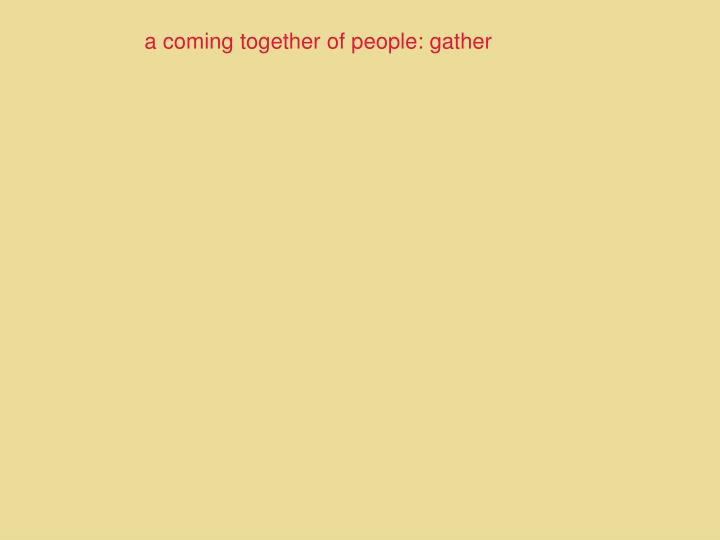 a coming together of people: gather