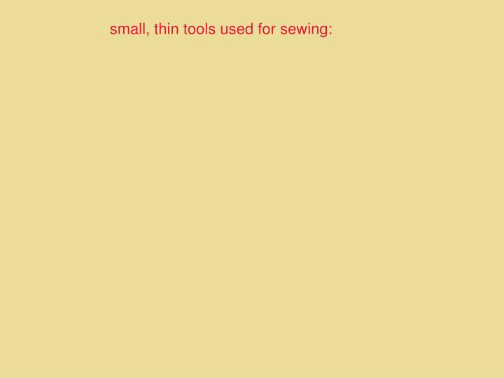 small, thin tools used for sewing: